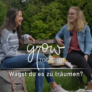 GROW – together: Wagst du es zu träumen?